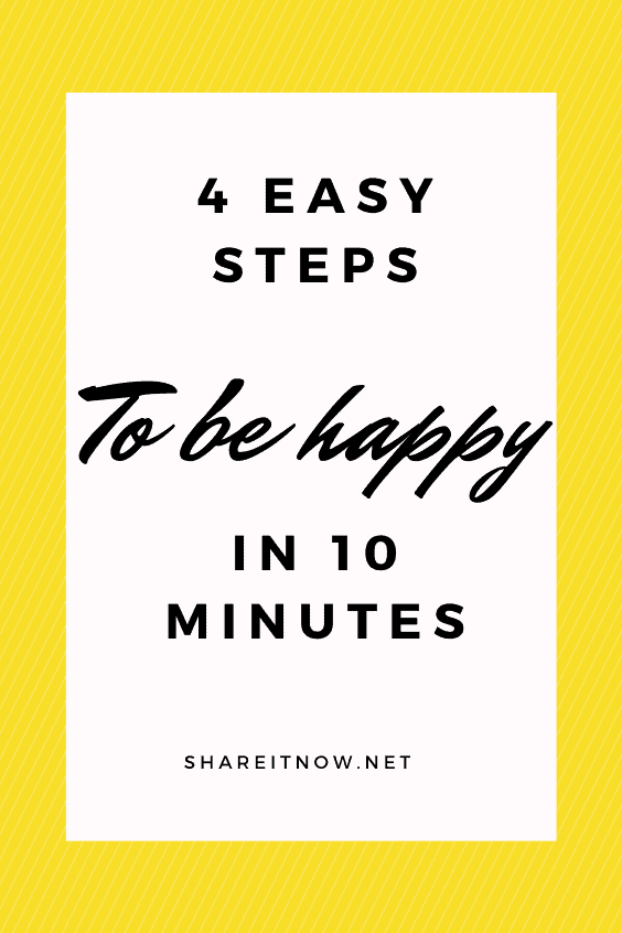 4 easy steps to be happy in 10 minutes